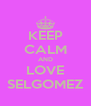 KEEP CALM AND LOVE SELGOMEZ - Personalised Poster A4 size