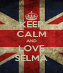 KEEP CALM AND LOVE SELMA - Personalised Poster A4 size