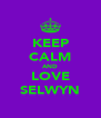 KEEP CALM AND LOVE SELWYN - Personalised Poster A4 size
