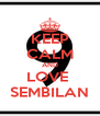 KEEP CALM AND LOVE  SEMBILAN - Personalised Poster A4 size
