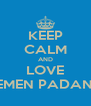 KEEP CALM AND LOVE SEMEN PADANG - Personalised Poster A4 size