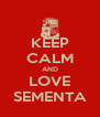 KEEP CALM AND LOVE SEMENTA - Personalised Poster A4 size