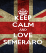 KEEP CALM AND LOVE SEMERARO - Personalised Poster A4 size