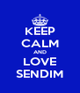 KEEP CALM AND LOVE SENDIM - Personalised Poster A4 size