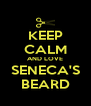 KEEP CALM AND LOVE SENECA'S BEARD - Personalised Poster A4 size