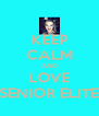KEEP CALM AND LOVE SENIOR ELITE - Personalised Poster A4 size