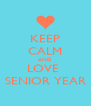 KEEP CALM AND LOVE  SENIOR YEAR - Personalised Poster A4 size