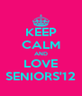 KEEP CALM AND LOVE SENIORS'12 - Personalised Poster A4 size