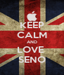 KEEP CALM AND LOVE  SENO - Personalised Poster A4 size
