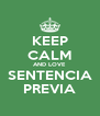 KEEP CALM AND LOVE SENTENCIA PREVIA - Personalised Poster A4 size