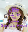 KEEP CALM AND Love Seo Jo Hyun - Personalised Poster A4 size