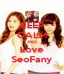KEEP CALM AND Love SeoFany - Personalised Poster A4 size