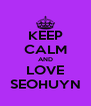 KEEP CALM AND LOVE SEOHUYN - Personalised Poster A4 size