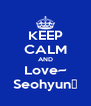 KEEP CALM AND Love~ Seohyun♥ - Personalised Poster A4 size