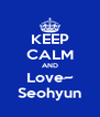 KEEP CALM AND Love~ Seohyun - Personalised Poster A4 size