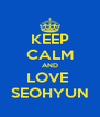 KEEP CALM AND LOVE  SEOHYUN - Personalised Poster A4 size