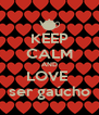 KEEP CALM AND LOVE  ser gaúcho - Personalised Poster A4 size