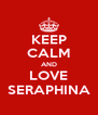 KEEP CALM AND LOVE SERAPHINA - Personalised Poster A4 size