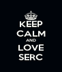 KEEP CALM AND LOVE SERC - Personalised Poster A4 size