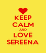 KEEP CALM AND LOVE SEREENA - Personalised Poster A4 size