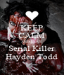 KEEP CALM AND LOVE Serial Killer Hayden Todd - Personalised Poster A4 size