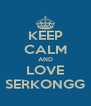 KEEP CALM AND LOVE SERKONGG - Personalised Poster A4 size