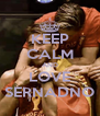 KEEP CALM AND LOVE SERNADNO - Personalised Poster A4 size