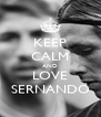 KEEP CALM AND LOVE SERNANDO - Personalised Poster A4 size