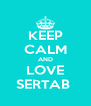 KEEP CALM AND LOVE SERTAB  - Personalised Poster A4 size