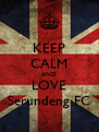 KEEP CALM AND LOVE Serundeng FC - Personalised Poster A4 size