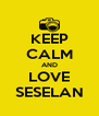 KEEP CALM AND LOVE SESELAN - Personalised Poster A4 size