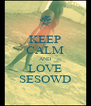 KEEP CALM AND LOVE SESOWD - Personalised Poster A4 size