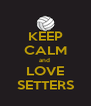 KEEP CALM and  LOVE SETTERS - Personalised Poster A4 size