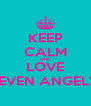 KEEP CALM AND LOVE SEVEN ANGEL'S - Personalised Poster A4 size