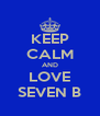 KEEP CALM AND LOVE SEVEN B - Personalised Poster A4 size