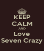 KEEP CALM AND Love Seven Crazy - Personalised Poster A4 size