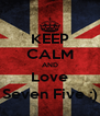 KEEP CALM AND Love Seven Five :) - Personalised Poster A4 size
