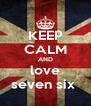 KEEP CALM AND love seven six  - Personalised Poster A4 size