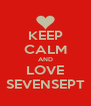 KEEP CALM AND LOVE SEVENSEPT - Personalised Poster A4 size