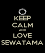 KEEP CALM AND LOVE SEWATAMA - Personalised Poster A4 size