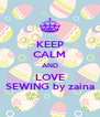 KEEP CALM AND LOVE SEWING by zaina - Personalised Poster A4 size