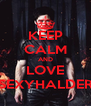 KEEP CALM AND LOVE SEXYHALDER - Personalised Poster A4 size