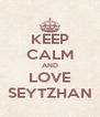 KEEP CALM AND LOVE SEYTZHAN - Personalised Poster A4 size
