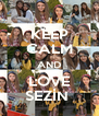 KEEP CALM AND LOVE SEZİN  - Personalised Poster A4 size