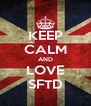 KEEP CALM AND LOVE SFTD - Personalised Poster A4 size