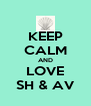 KEEP CALM AND LOVE SH & AV - Personalised Poster A4 size