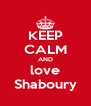 KEEP CALM AND love Shaboury - Personalised Poster A4 size