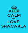 KEEP CALM AND LOVE  SHACARLA - Personalised Poster A4 size