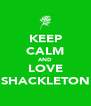 KEEP CALM AND LOVE SHACKLETON - Personalised Poster A4 size