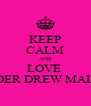 KEEP CALM AND LOVE  SHADER DREW MALIK<3 - Personalised Poster A4 size